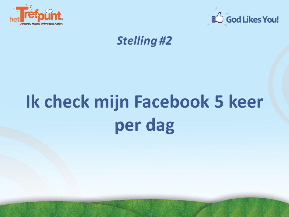 Stelling #2 Ik check mijn Facebook 5 keer per dag