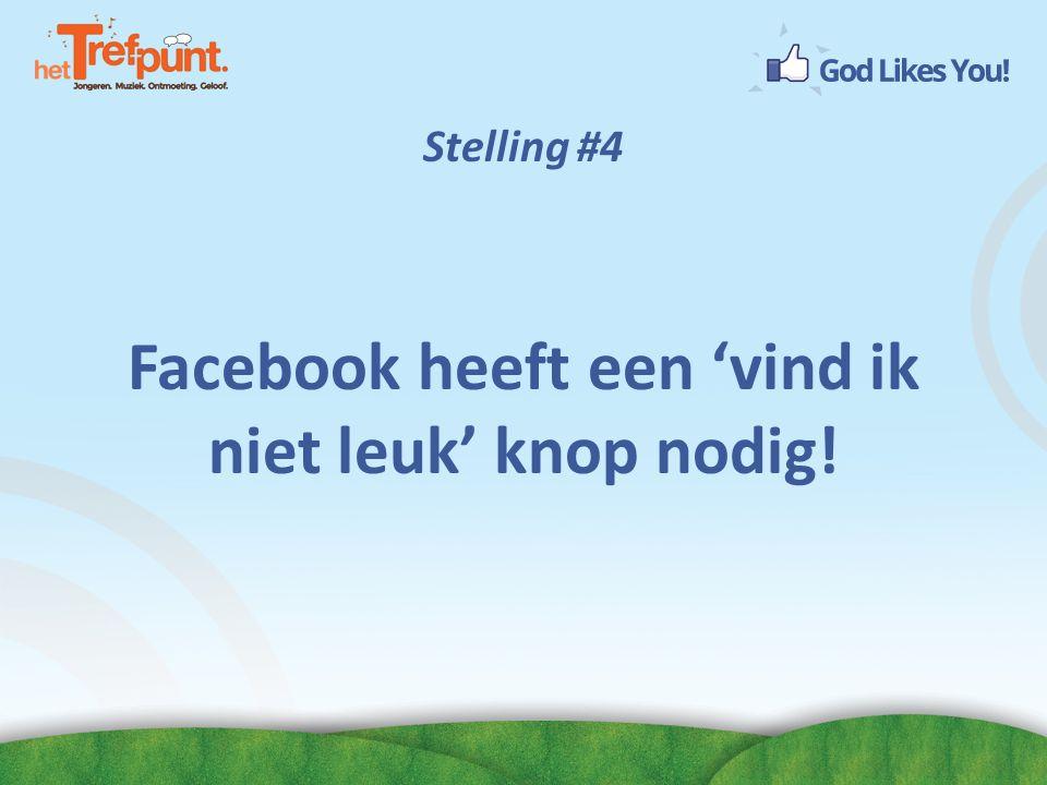 Stelling #4 Facebook heeft een 'vind ik niet leuk' knop nodig!