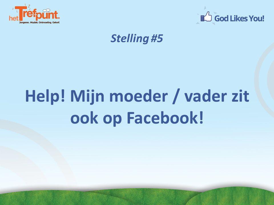 Stelling #5 Help! Mijn moeder / vader zit ook op Facebook!