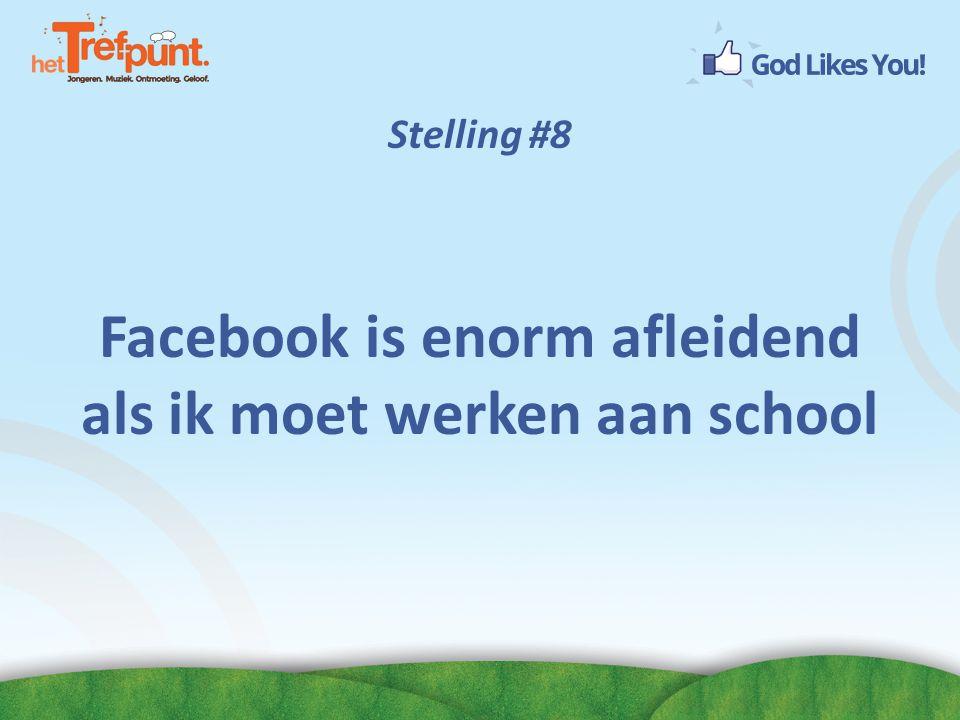 Stelling #8 Facebook is enorm afleidend als ik moet werken aan school