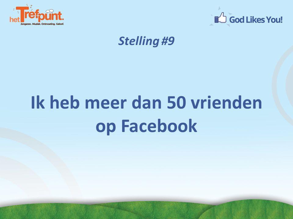 Stelling #9 Ik heb meer dan 50 vrienden op Facebook