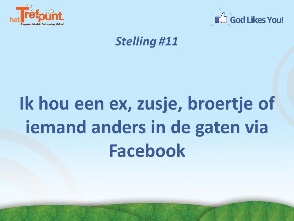 Stelling #11 Ik hou een ex, zusje, broertje of iemand anders in de gaten via Facebook