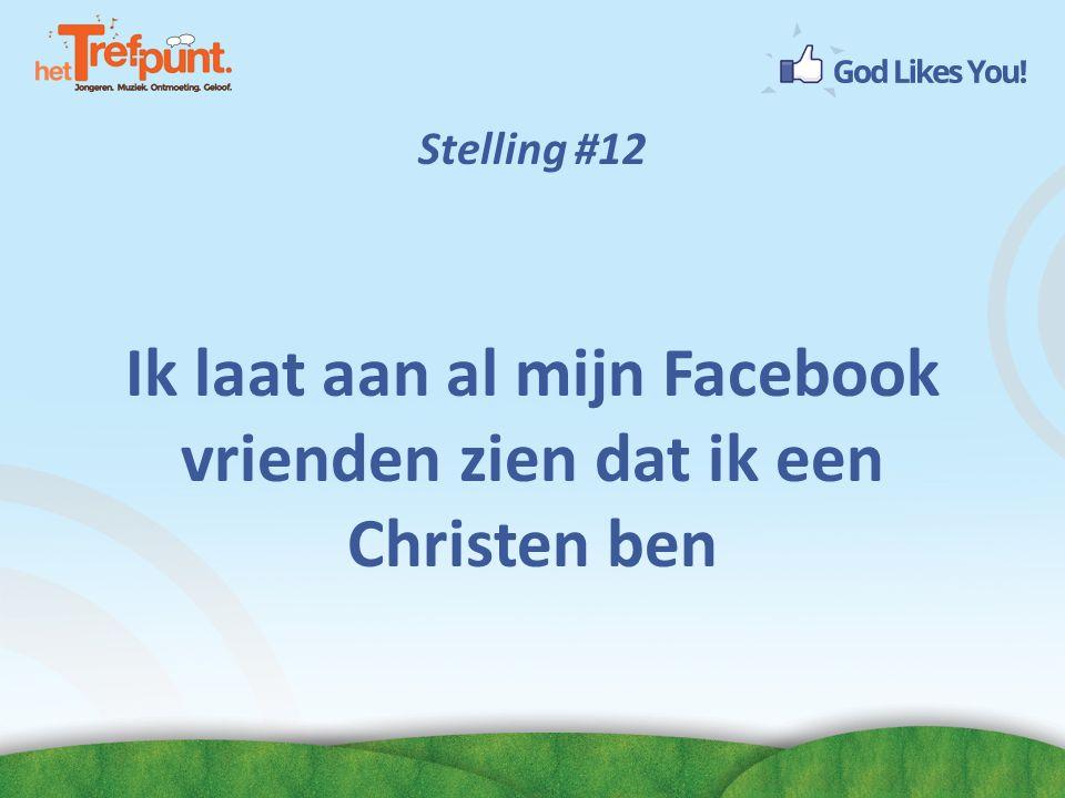 Stelling #12 Ik laat aan al mijn Facebook vrienden zien dat ik een Christen ben