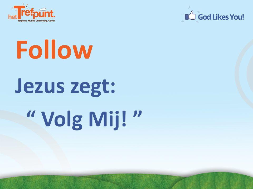 "Follow Jezus zegt: "" Volg Mij! """