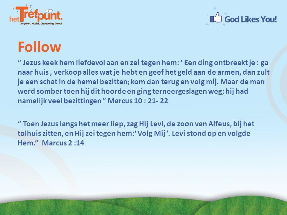 """Follow """" Jezus keek hem liefdevol aan en zei tegen hem: ' Een ding ontbreekt je : ga naar huis, verkoop alles wat je hebt en geef het geld aan de arme"""