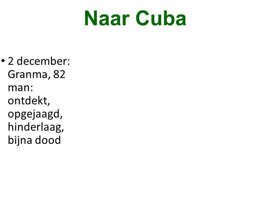 Naar Cuba • 2 december: Granma, 82 man: ontdekt, opgejaagd, hinderlaag, bijna dood