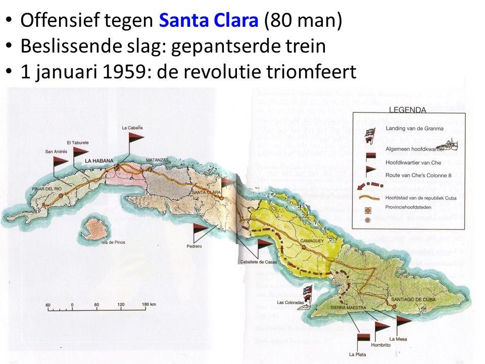 • Offensief tegen Santa Clara (80 man) • Beslissende slag: gepantserde trein • 1 januari 1959: de revolutie triomfeert