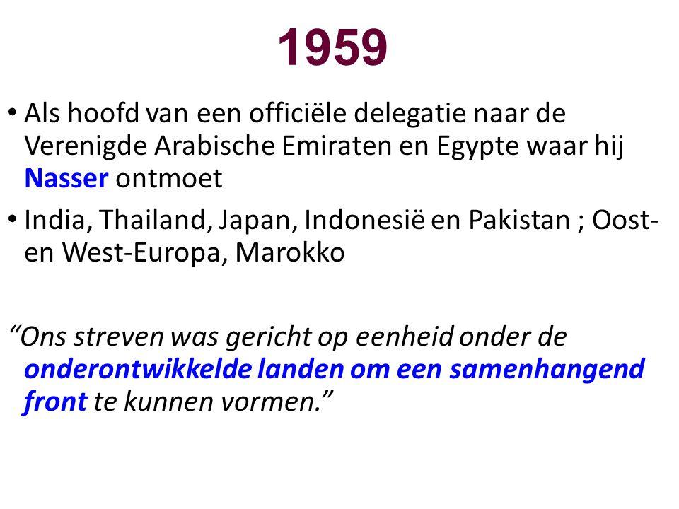 1959 • Als hoofd van een officiële delegatie naar de Verenigde Arabische Emiraten en Egypte waar hij Nasser ontmoet • India, Thailand, Japan, Indonesi