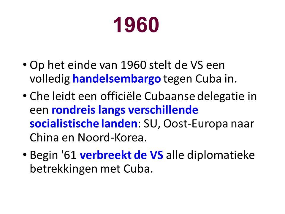 1960 • Op het einde van 1960 stelt de VS een volledig handelsembargo tegen Cuba in. • Che leidt een officiële Cubaanse delegatie in een rondreis langs