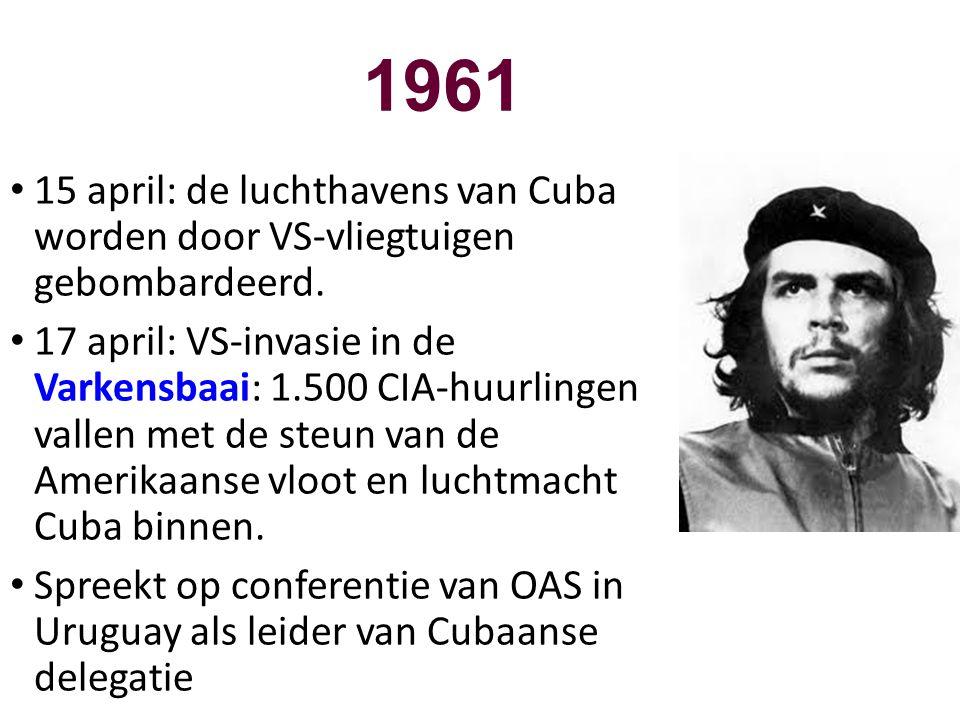 1961 • 15 april: de luchthavens van Cuba worden door VS-vliegtuigen gebombardeerd. • 17 april: VS-invasie in de Varkensbaai: 1.500 CIA-huurlingen vall