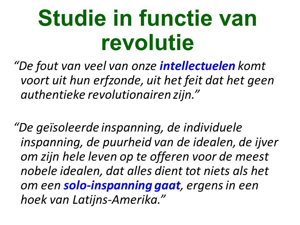 """Studie in functie van revolutie """"De fout van veel van onze intellectuelen komt voort uit hun erfzonde, uit het feit dat het geen authentieke revolutio"""