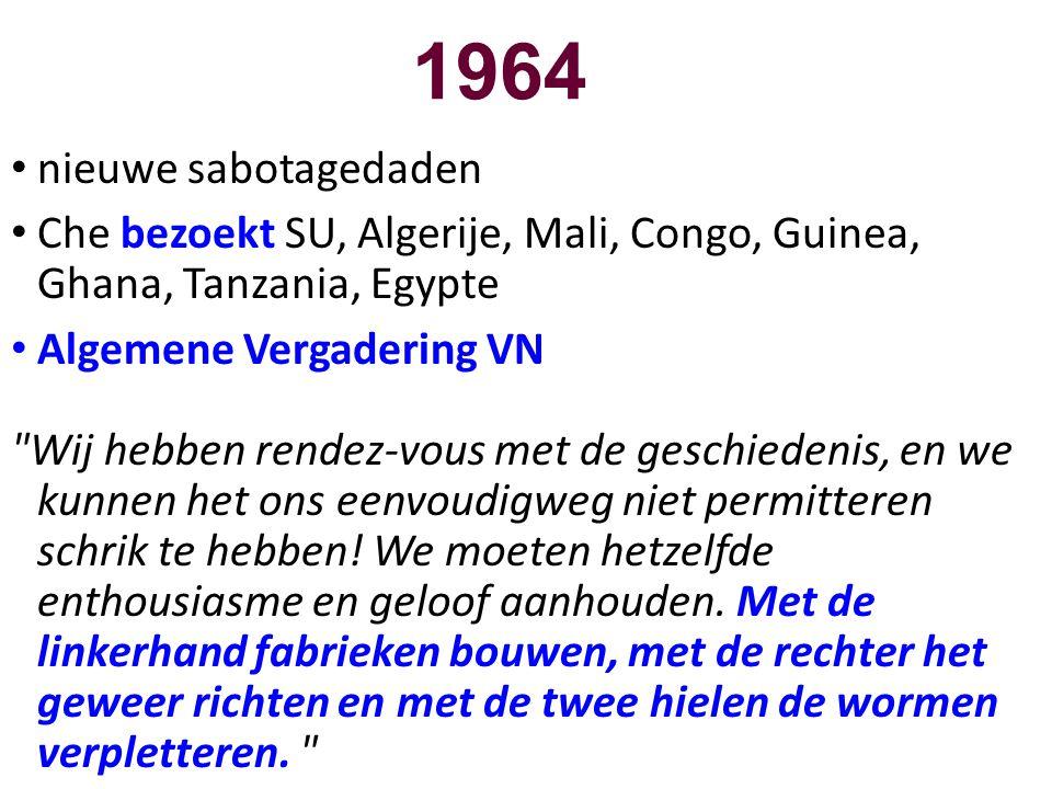 1964 • nieuwe sabotagedaden • Che bezoekt SU, Algerije, Mali, Congo, Guinea, Ghana, Tanzania, Egypte • Algemene Vergadering VN