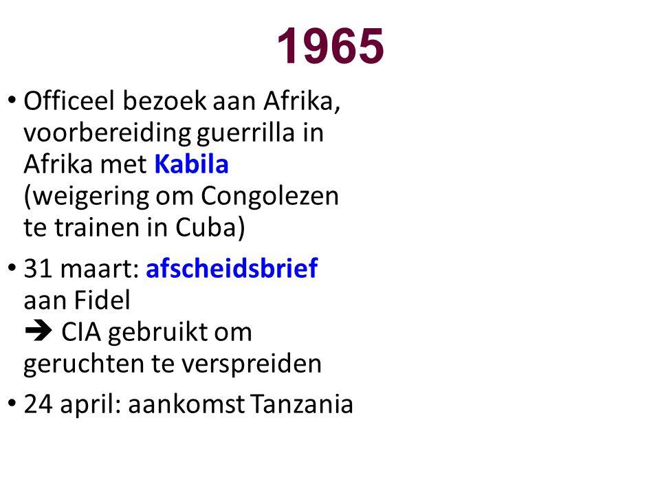 1965 • Officeel bezoek aan Afrika, voorbereiding guerrilla in Afrika met Kabila (weigering om Congolezen te trainen in Cuba) • 31 maart: afscheidsbrie