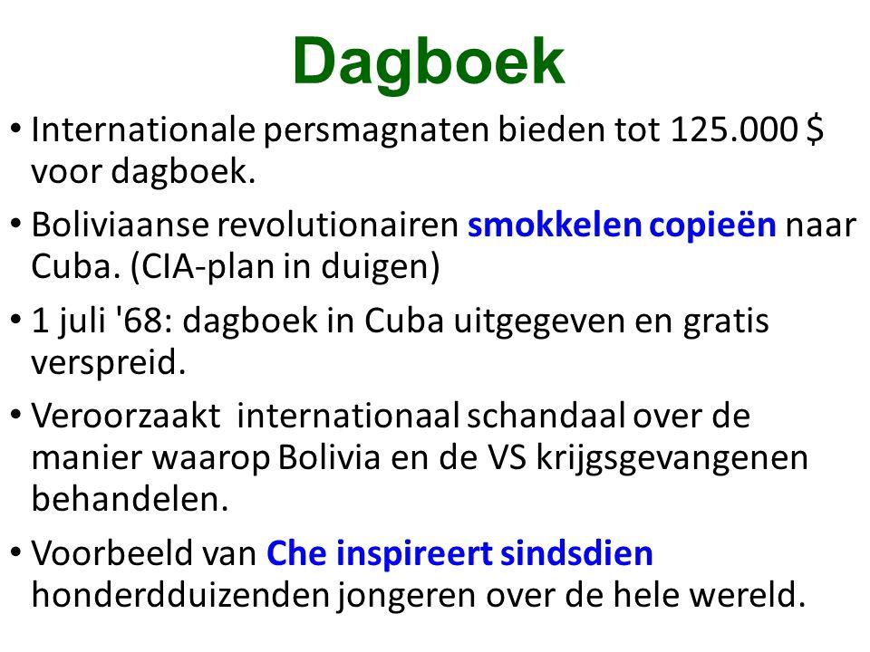 Dagboek • Internationale persmagnaten bieden tot 125.000 $ voor dagboek. • Boliviaanse revolutionairen smokkelen copieën naar Cuba. (CIA-plan in duige