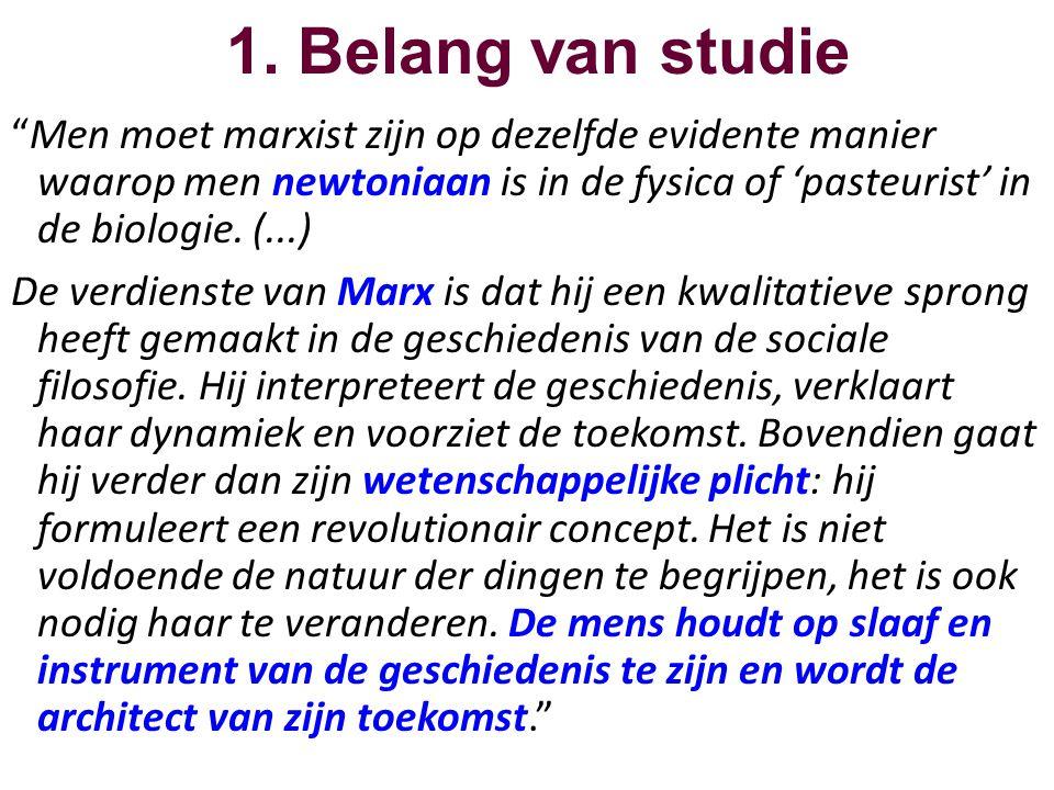 """1. Belang van studie """"Men moet marxist zijn op dezelfde evidente manier waarop men newtoniaan is in de fysica of 'pasteurist' in de biologie. (...) De"""