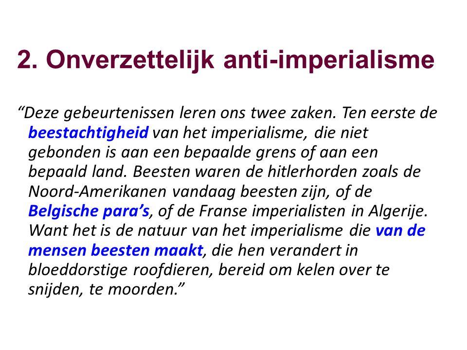 """2. Onverzettelijk anti-imperialisme """"Deze gebeurtenissen leren ons twee zaken. Ten eerste de beestachtigheid van het imperialisme, die niet gebonden i"""