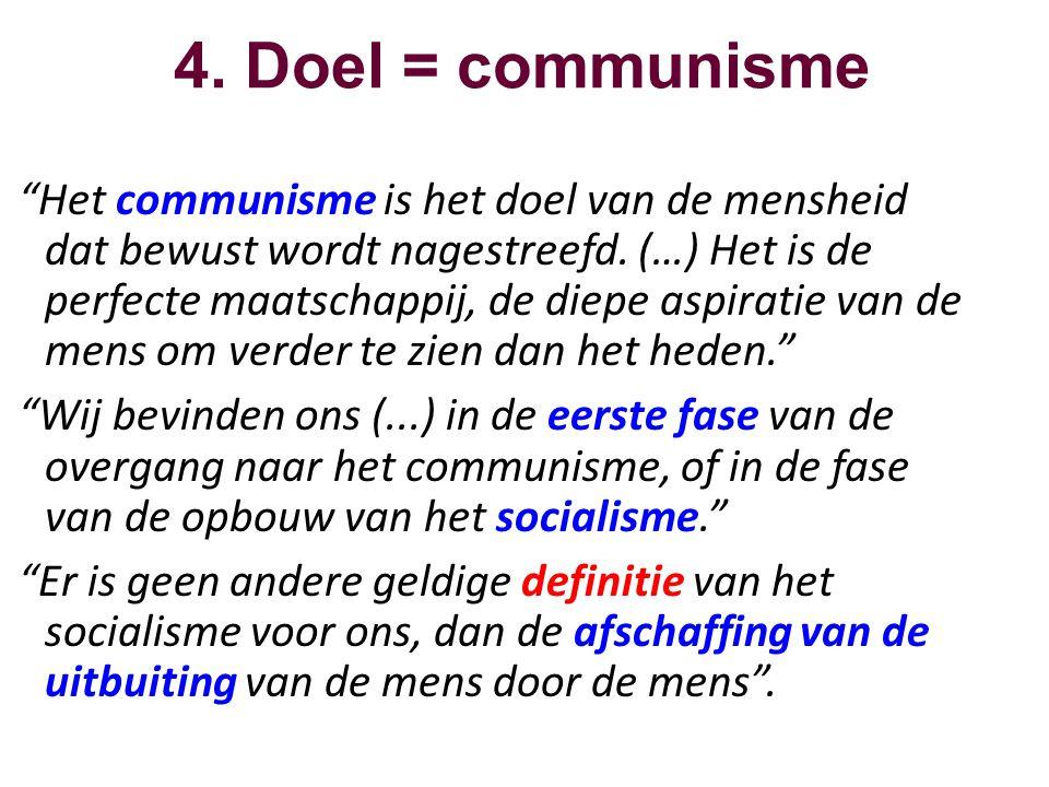 """4. Doel = communisme """"Het communisme is het doel van de mensheid dat bewust wordt nagestreefd. (…) Het is de perfecte maatschappij, de diepe aspiratie"""