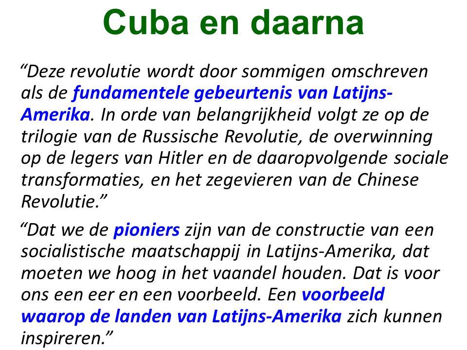 """Cuba en daarna """"Deze revolutie wordt door sommigen omschreven als de fundamentele gebeurtenis van Latijns- Amerika. In orde van belangrijkheid volgt z"""