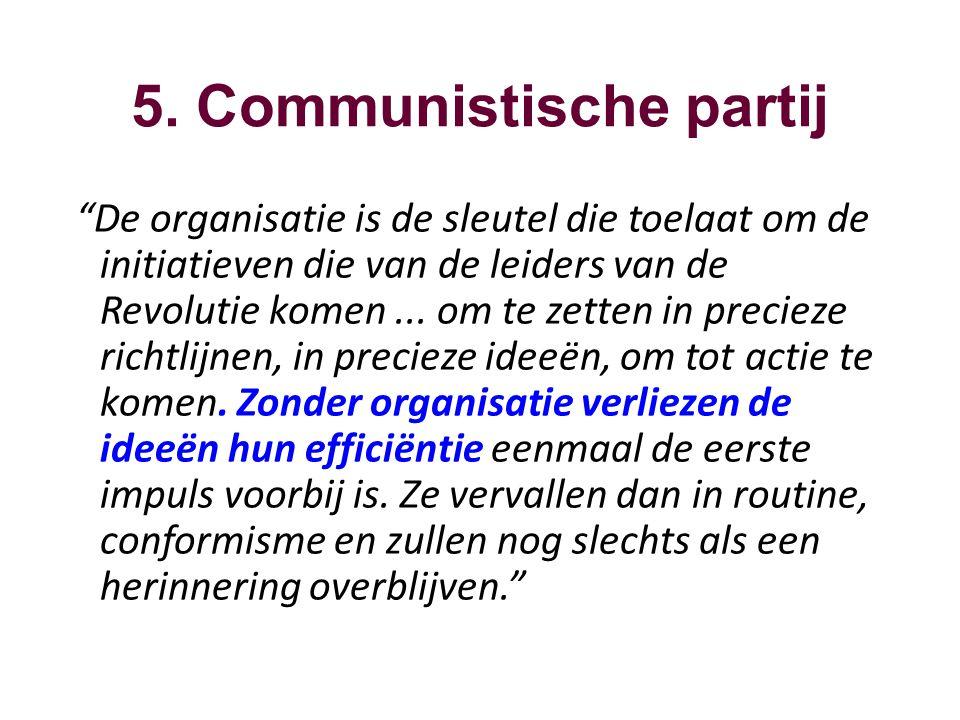 """5. Communistische partij """"De organisatie is de sleutel die toelaat om de initiatieven die van de leiders van de Revolutie komen... om te zetten in pre"""