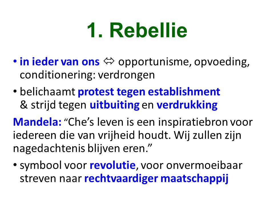 1. Rebellie • in ieder van ons  opportunisme, opvoeding, conditionering: verdrongen • belichaamt protest tegen establishment & strijd tegen uitbuitin