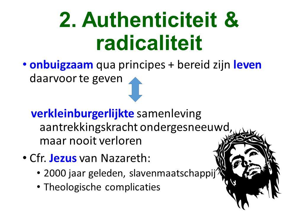 2. Authenticiteit & radicaliteit • onbuigzaam qua principes + bereid zijn leven daarvoor te geven verkleinburgerlijkte samenleving aantrekkingskracht