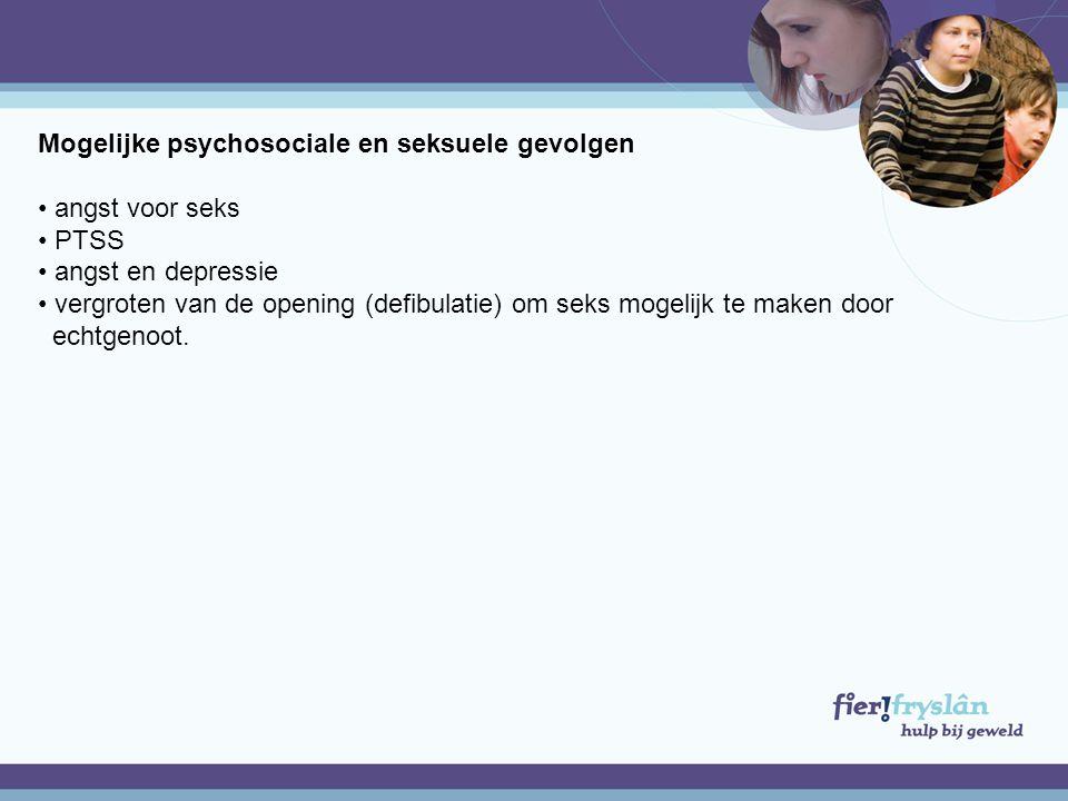 Mogelijke psychosociale en seksuele gevolgen • angst voor seks • PTSS • angst en depressie • vergroten van de opening (defibulatie) om seks mogelijk t