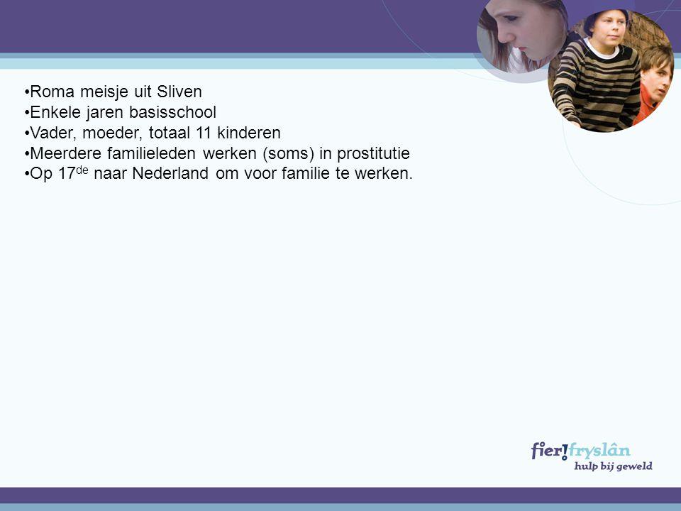 •Roma meisje uit Sliven •Enkele jaren basisschool •Vader, moeder, totaal 11 kinderen •Meerdere familieleden werken (soms) in prostitutie •Op 17 de naar Nederland om voor familie te werken.