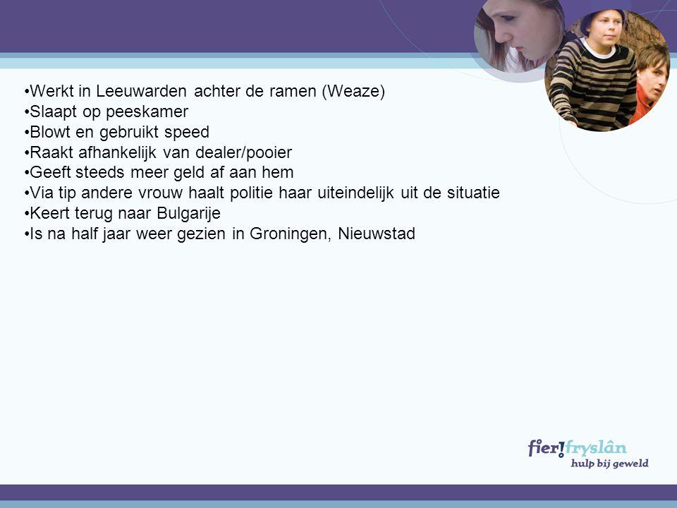 •Werkt in Leeuwarden achter de ramen (Weaze) •Slaapt op peeskamer •Blowt en gebruikt speed •Raakt afhankelijk van dealer/pooier •Geeft steeds meer gel