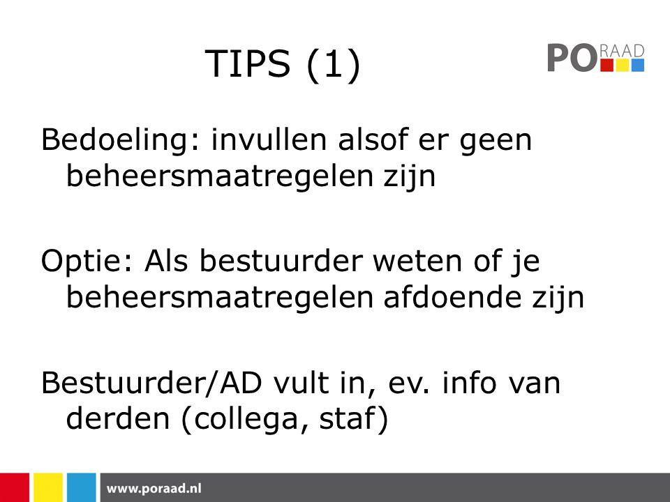TIPS (1) Bedoeling: invullen alsof er geen beheersmaatregelen zijn Optie: Als bestuurder weten of je beheersmaatregelen afdoende zijn Bestuurder/AD vult in, ev.