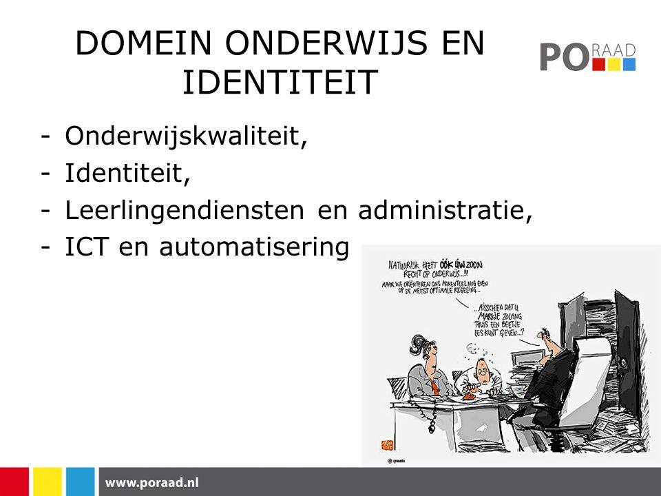 DOMEIN ONDERWIJS EN IDENTITEIT -Onderwijskwaliteit, -Identiteit, -Leerlingendiensten en administratie, -ICT en automatisering