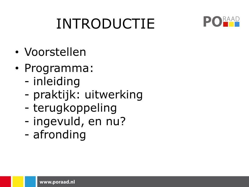 INTRODUCTIE • Voorstellen • Programma: - inleiding - praktijk: uitwerking - terugkoppeling - ingevuld, en nu.