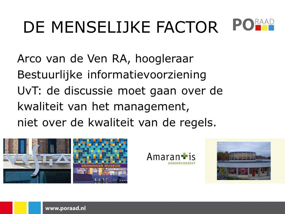 DE MENSELIJKE FACTOR Arco van de Ven RA, hoogleraar Bestuurlijke informatievoorziening UvT: de discussie moet gaan over de kwaliteit van het management, niet over de kwaliteit van de regels.