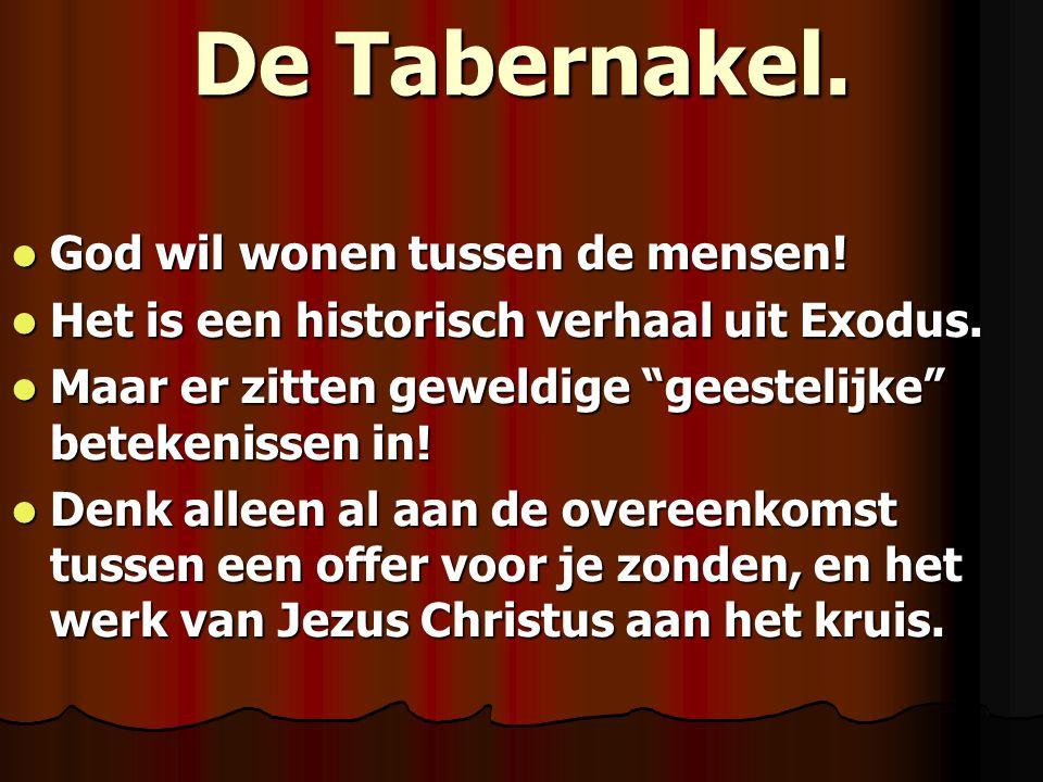 """De Tabernakel.  God wil wonen tussen de mensen!  Het is een historisch verhaal uit Exodus.  Maar er zitten geweldige """"geestelijke"""" betekenissen in!"""