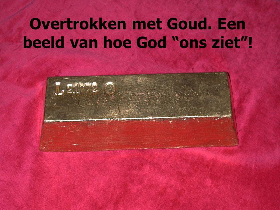 """Overtrokken met Goud. Een beeld van hoe God """"ons ziet""""!"""