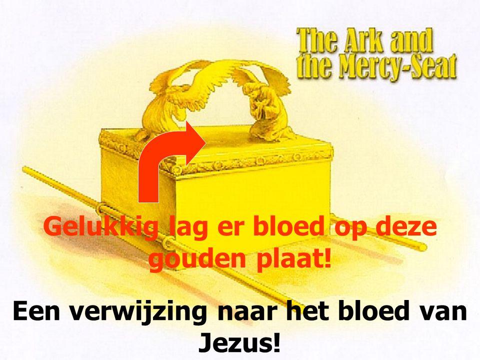 Gelukkig lag er bloed op deze gouden plaat! Een verwijzing naar het bloed van Jezus!