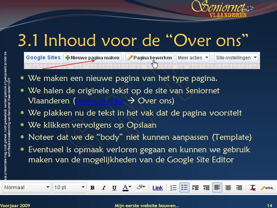 Deze presentatie mag noch geheel, noch gedeeltelijk worden gebruikt of gekopieerd zonder de schriftelijke toestemming van Seniornet Vlaanderen VZW 3.1 Inhoud voor de Over ons  We maken een nieuwe pagina van het type pagina.