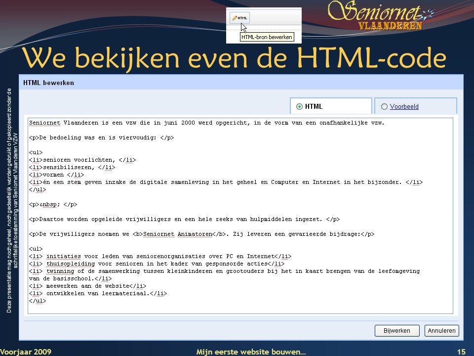 Deze presentatie mag noch geheel, noch gedeeltelijk worden gebruikt of gekopieerd zonder de schriftelijke toestemming van Seniornet Vlaanderen VZW We bekijken even de HTML-code Voorjaar 2009 Mijn eerste website bouwen… 15