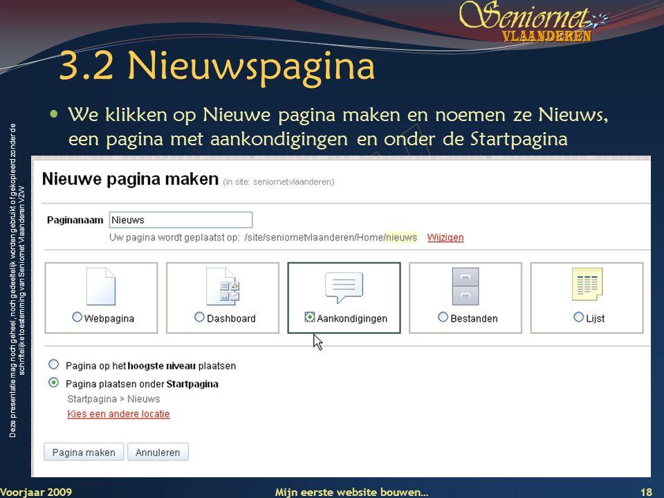 Deze presentatie mag noch geheel, noch gedeeltelijk worden gebruikt of gekopieerd zonder de schriftelijke toestemming van Seniornet Vlaanderen VZW 3.2 Nieuwspagina  We klikken op Nieuwe pagina maken en noemen ze Nieuws, een pagina met aankondigingen en onder de Startpagina Voorjaar 2009 Mijn eerste website bouwen… 18