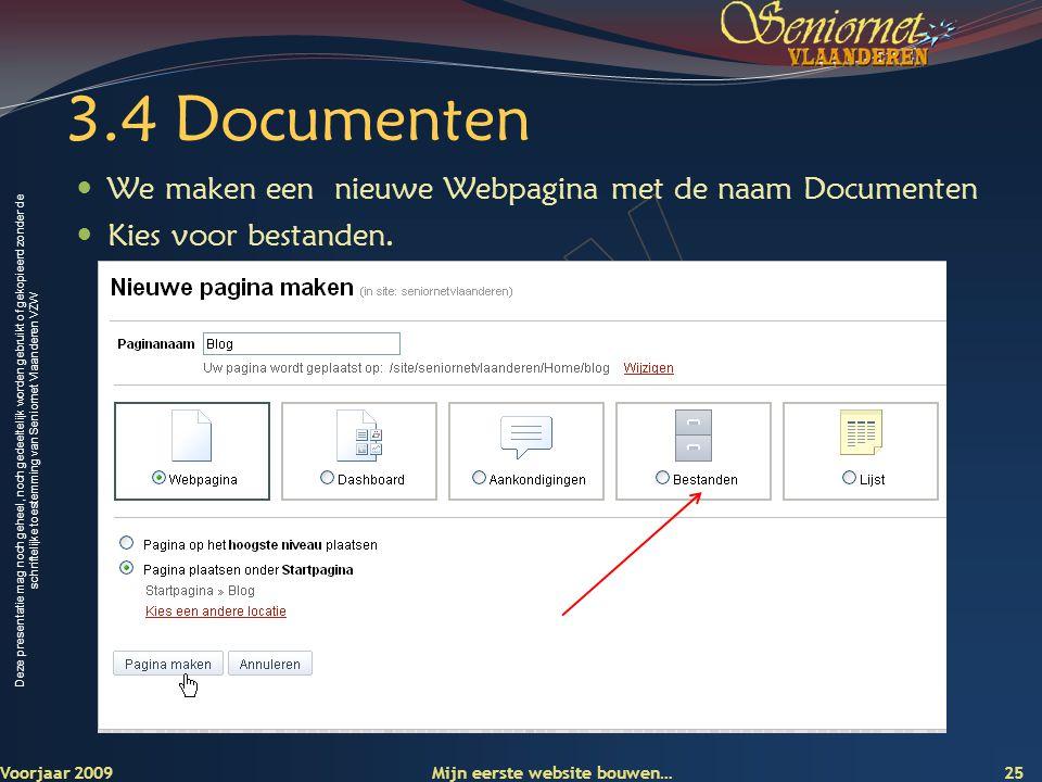 Deze presentatie mag noch geheel, noch gedeeltelijk worden gebruikt of gekopieerd zonder de schriftelijke toestemming van Seniornet Vlaanderen VZW 3.4 Documenten  We maken een nieuwe Webpagina met de naam Documenten  Kies voor bestanden.