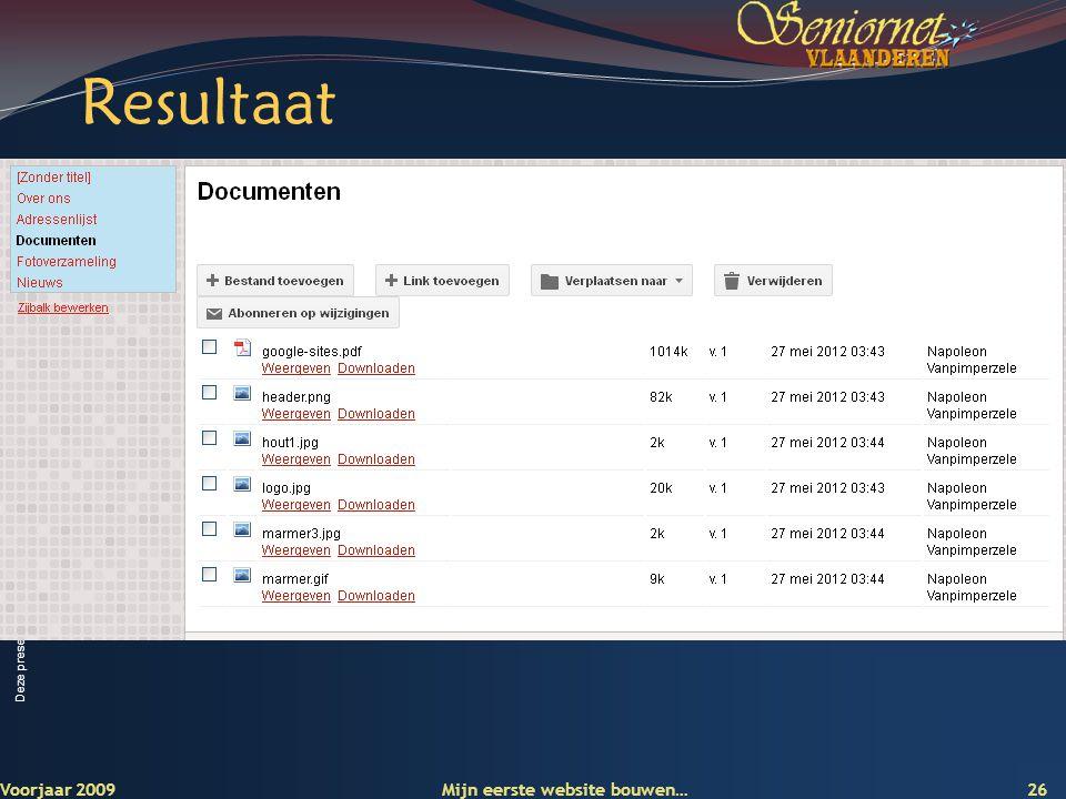 Deze presentatie mag noch geheel, noch gedeeltelijk worden gebruikt of gekopieerd zonder de schriftelijke toestemming van Seniornet Vlaanderen VZW Resultaat Voorjaar 2009 Mijn eerste website bouwen… 26