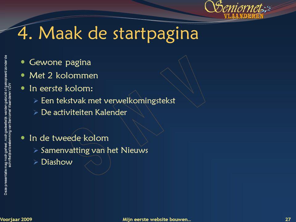 Deze presentatie mag noch geheel, noch gedeeltelijk worden gebruikt of gekopieerd zonder de schriftelijke toestemming van Seniornet Vlaanderen VZW 4.