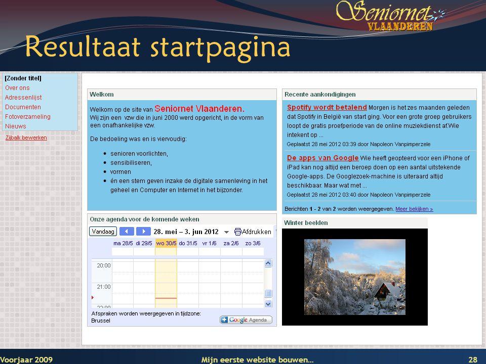 Deze presentatie mag noch geheel, noch gedeeltelijk worden gebruikt of gekopieerd zonder de schriftelijke toestemming van Seniornet Vlaanderen VZW Resultaat startpagina Voorjaar 2009 Mijn eerste website bouwen… 28