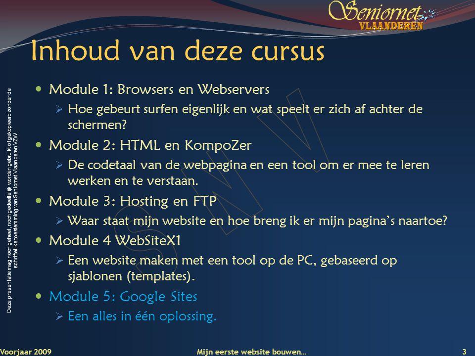 Deze presentatie mag noch geheel, noch gedeeltelijk worden gebruikt of gekopieerd zonder de schriftelijke toestemming van Seniornet Vlaanderen VZW Inhoud van deze cursus  Module 1: Browsers en Webservers  Hoe gebeurt surfen eigenlijk en wat speelt er zich af achter de schermen.