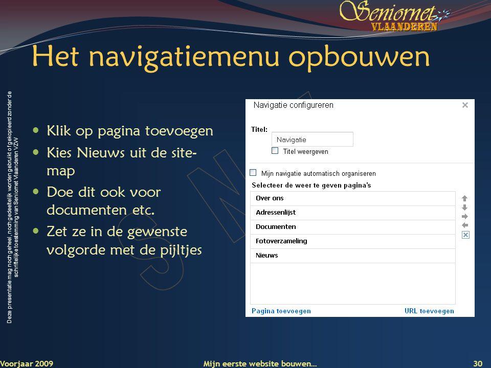 Deze presentatie mag noch geheel, noch gedeeltelijk worden gebruikt of gekopieerd zonder de schriftelijke toestemming van Seniornet Vlaanderen VZW Het navigatiemenu opbouwen  Klik op pagina toevoegen  Kies Nieuws uit de site- map  Doe dit ook voor documenten etc.