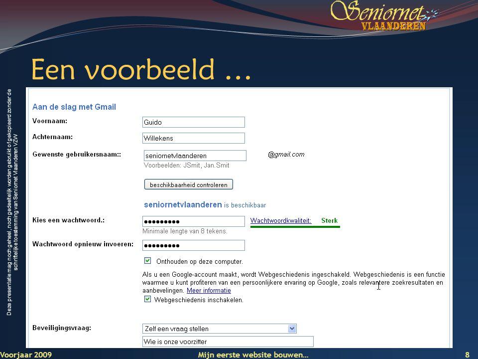 Deze presentatie mag noch geheel, noch gedeeltelijk worden gebruikt of gekopieerd zonder de schriftelijke toestemming van Seniornet Vlaanderen VZW Een voorbeeld … Voorjaar 2009 Mijn eerste website bouwen… 8