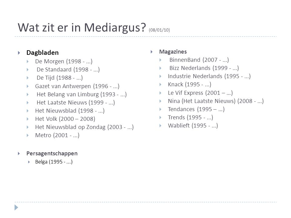 Wat zit er in Mediargus? (08/01/10)  Dagbladen  De Morgen (1998 -...)  De Standaard (1998 -...)  De Tijd (1988 -...)  Gazet van Antwerpen (1996 -
