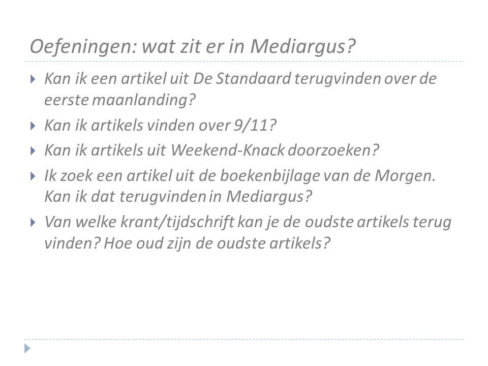 Oefeningen: wat zit er in Mediargus?  Kan ik een artikel uit De Standaard terugvinden over de eerste maanlanding?  Kan ik artikels vinden over 9/11?