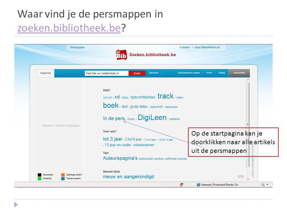 Waar vind je de persmappen in zoeken.bibliotheek.be? zoeken.bibliotheek.be Op de startpagina kan je doorklikken naar alle artikels uit de persmappen