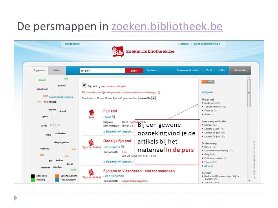 De persmappen in zoeken.bibliotheek.bezoeken.bibliotheek.be Bij een gewone opzoeking vind je de artikels bij het materiaal In de pers