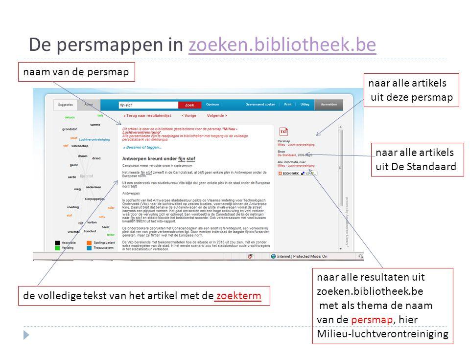 De persmappen in zoeken.bibliotheek.bezoeken.bibliotheek.be de volledige tekst van het artikel met de zoekterm naam van de persmap naar alle artikels